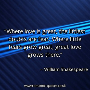 where-love-is-great-the-littlest-doubts-are-fear-where-little-fears ...