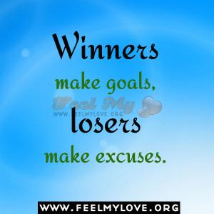 Winners make goals, losers make excuses.