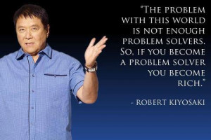 ... problem solvers. So, if you become a problem solver you become rich