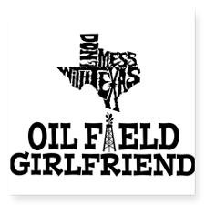 Don't Mess With Texas Oilfield Girlfriend Sticker for