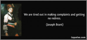 ... tired out in making complaints and getting no redress. - Joseph Brant