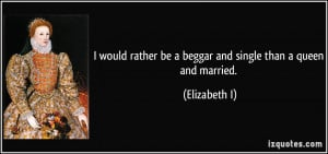 File Name : quote-i-would-rather-be-a-beggar-and-single-than-a-queen ...