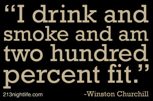 """drink and smoke and I am two hundred percent fit."""" -Winston ..."""