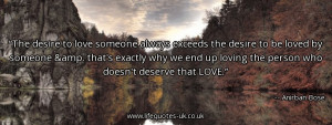 The desire to love someone always exceeds the desire to be loved by ...