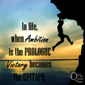 Quote about ambition's power in life and victory