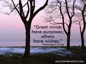 "... minds have purposes, others have wishes."" — Washington Irving (12"