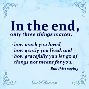 ... gracefully you let go of things not meant for you. ~ Buddhist saying