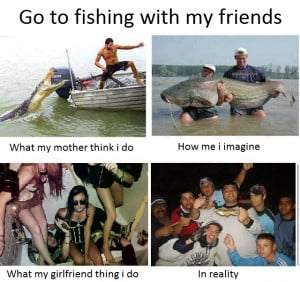 Funny Fishing Quotes – Go fishing with my friends..
