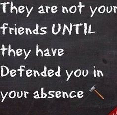 friend ALWAYS defends. More
