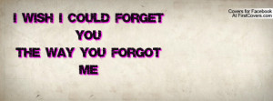 wish i could forget you the way you forgot me :( , Pictures