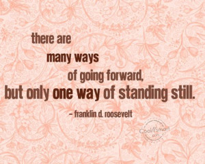 There are many ways of going forward, but only one way of standing ...
