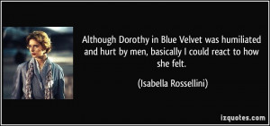 Although Dorothy in Blue Velvet was humiliated and hurt by men ...