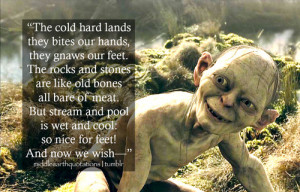 """... sweet!""""- Gollum, The Two Towers, Book IV, The Passage of the Marshes"""