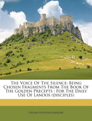 The Voice Of The Silence: Being Chosen Fragments From The Book Of The ...