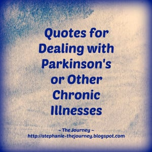 Quotes for Dealing with Parkinson's or Other Chronic Illnesses