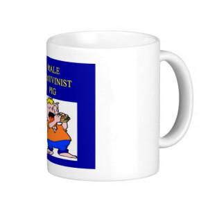 male chauvinist pig, male chauvinist pig mug