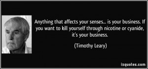 affects your senses... is your business. If you want to kill yourself ...
