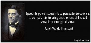 Speech is power: speech is to persuade, to convert, to compel. It is ...