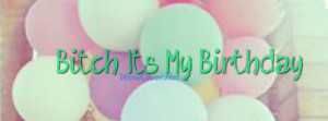 Bitch Its My Birthday 4626 Facebook Cover