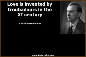 ... troubadours in the XI century - Graham Greene Quotes - StatusMind.com