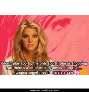 JESSICA SIMPSON Sadly this quote made her millions of dollars