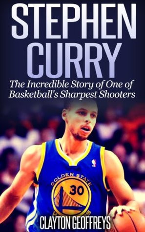Stephen Curry: The Incredible Story of One of Basketball's Sharpest ...