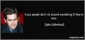 Crazy people don't sit around wondering if they're nuts. - Jake ...