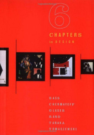 Six Chapters in Design: Saul Bass, Ivan Chermayeff, Milton Glaser ...