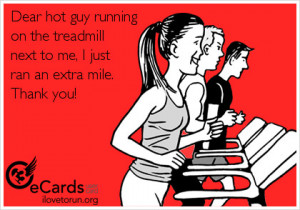 Runner Things #2707: Dear hot guy running on the treadmill next to me ...