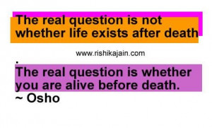 real question is not whether life exists after deaththe real question ...