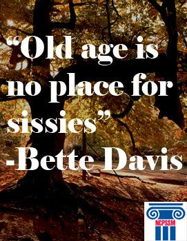 Old age is no place for sissies,