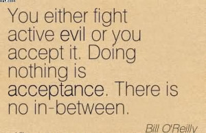 http://quotespictures.com/you-either-fight-active-evil-or-you-accept ...