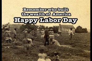Quotes Labor Day Jokes: Remember Who Built The Wealth Of America Quote ...