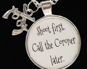 Gun Rights Lover Quote Shoot First Call The Coroner Later Pistol ...