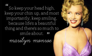 So keep your head high, keep your chin up. And most importantly,