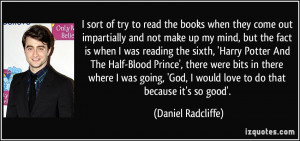 sort of try to read the books when they come out impartially and not ...