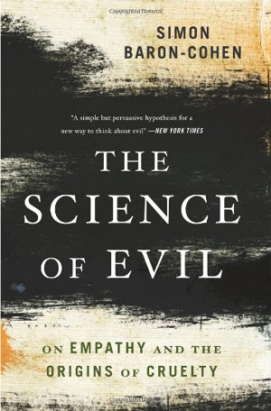 The Science of Evil: On Empathy and the Origins of Cruelty: Simon ...