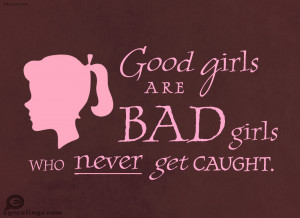 Good Girls Are Bad Girls Quotes Bad girls quotes from votes