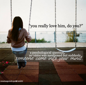 You Really Love Him, Do You, A Psychological Question, No Name Was ...