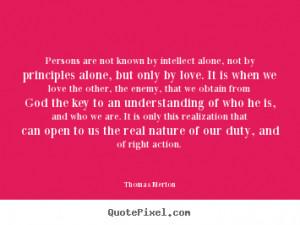 ... true self. Love is my true character. Love is my name. - Thomas Merton