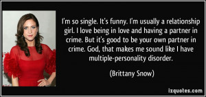 . It's funny. I'm usually a relationship girl. I love being in love ...