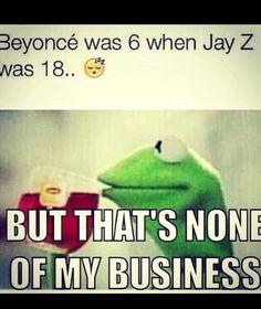 ... my business more laughing beyonce meme jay z funny memes kermit kermit