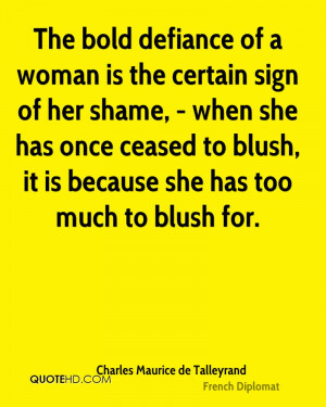 The bold defiance of a woman is the certain sign of her shame, - when ...