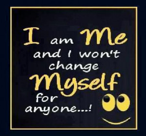 Am Me And I Won't Change Myself For Anyone! ~ Loneliness Quote