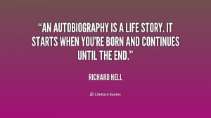 An autobiography is a life story. It starts when you're born and ...