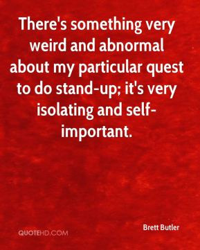 There's something very weird and abnormal about my particular quest to ...
