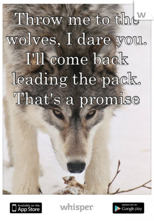 ... dare you. I'll come back leading the pack. That's a promise
