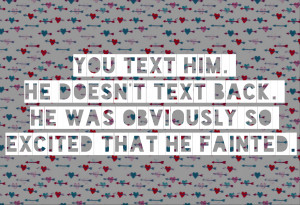 you text him he doesnt text back