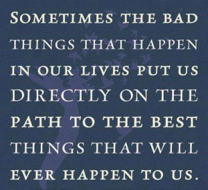 Happen In Our Lives Put Us Directly On The Path To the Best Things ...