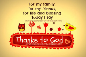 For My Family, For My Friends, For Life And Blessing Today I Say ...